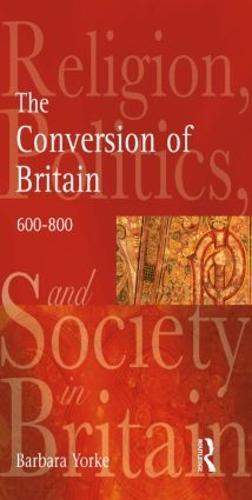 The Conversion of Britain: Religion, Politics and Society in Britain, 600-800 - Religion, Politics and Society in Britain (Paperback)