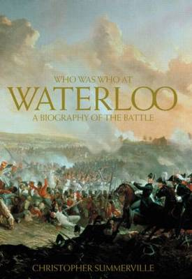 Who was Who at Waterloo: A Biography of the Battle (Paperback)