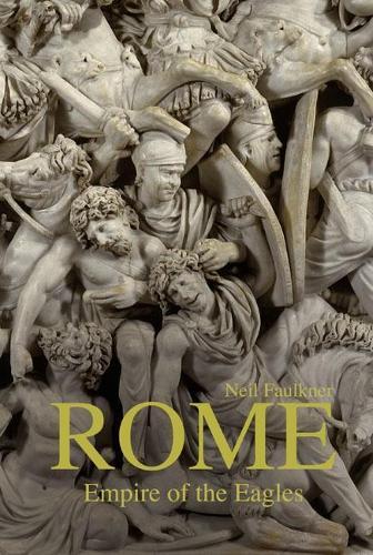 Rome: Empire of the Eagles, 753 BC - AD 476 (Hardback)