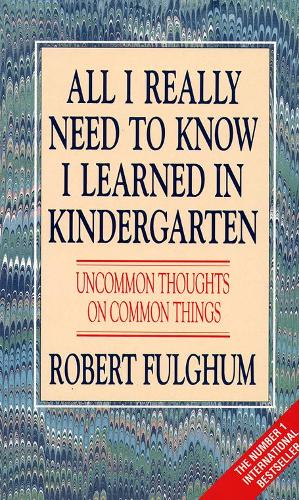 All I Really Need to Know I Learned in Kindergarten: Uncommon Thoughts on Common Things (Paperback)
