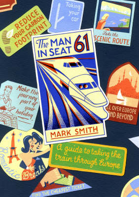 The Man in Seat 61: A Guide to Taking the Train Through Europe (Paperback)