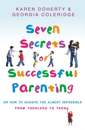 Seven Secrets Of Successful Parenting: Or How to Achieve the Almost Impossible (Paperback)