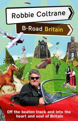 Robbie Coltrane's B-Road Britain (Hardback)