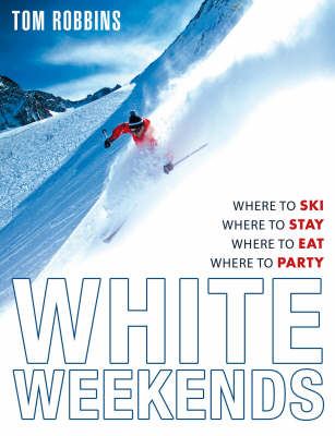 White Weekends: Where to Ski, Where to Stay, Where to Eat, Where to Party (Paperback)
