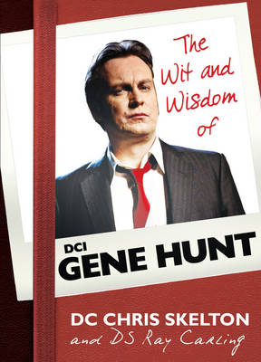 The Wit and Wisdom of Gene Hunt (Hardback)
