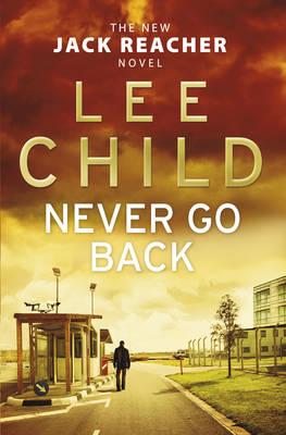Never Go Back: (Jack Reacher 18) - Jack Reacher 18 (Hardback)