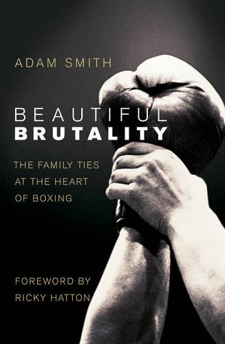 Beautiful Brutality: The Family Ties at the Heart of Boxing (Paperback)