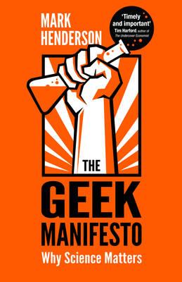 The Geek Manifesto: Why Science Matters (Hardback)