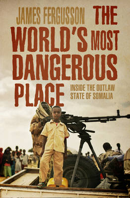 The World's Most Dangerous Place: Inside the Outlaw State of Somalia (Hardback)