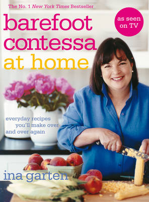 Barefoot Contessa At Home: Everyday Recipes You'll Make Over and Over Again (Hardback)
