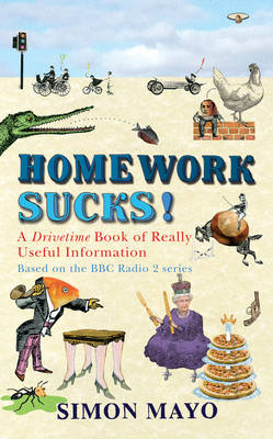 Homework Sucks!: A Drivetime Book of Really Useful Information (Hardback)
