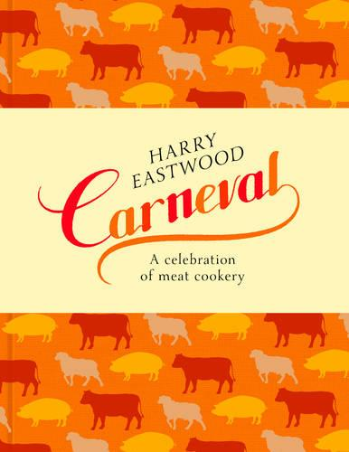 Carneval: A Celebration of Meat Cookery in 100 Stunning Recipes (Hardback)