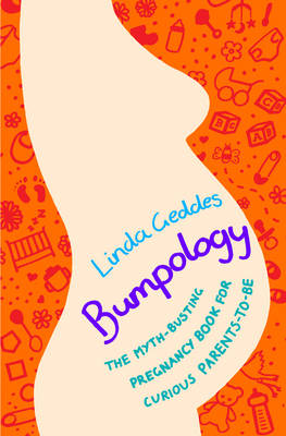 Bumpology: The Myth-busting Pregnancy Book for Curious Parents-to-be (Hardback)