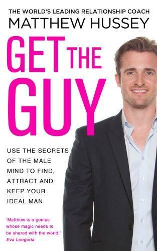 Get the Guy: Use the Secrets of the Male Mind to Find, Attract and Keep Your Ideal Man (Paperback)