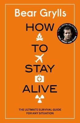 How to Stay Alive: The Ultimate Survival Guide for Any Situation (Hardback)