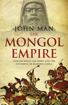 The Mongol Empire: Genghis Khan, his heirs and the founding of modern China (Hardback)