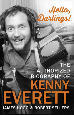 Hello, Darlings!: The Authorized Biography of Kenny Everett (Hardback)