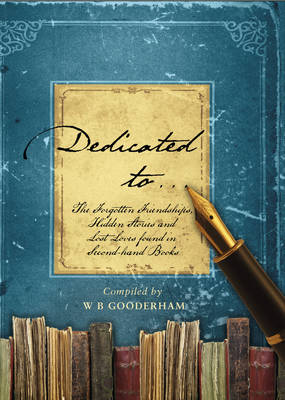 Dedicated to...: The Forgotten Friendships, Hidden Stories and Lost Loves Found in Second-hand Books (Hardback)