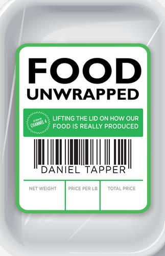 Food Unwrapped: Lifting the Lid on How Our Food Is Really Produced (Paperback)