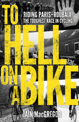 To Hell on a Bike: Riding Paris-Roubaix: The Toughest Race in Cycling (Paperback)