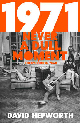 1971 - Never a Dull Moment: Rock's Golden Year (Hardback)