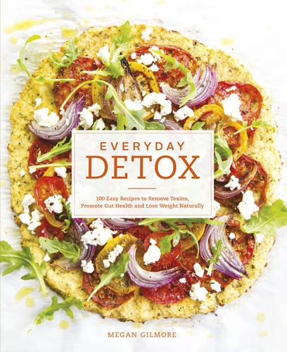 Everyday Detox: 100 Easy Recipes to Remove Toxins, Promote Gut Health and Lose Weight Naturally (Paperback)