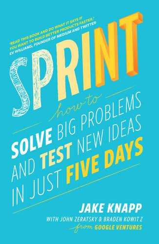 Sprint: How To Solve Big Problems and Test New Ideas in Just Five Days (Paperback)