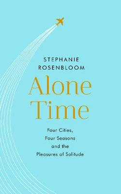 Alone Time: Four seasons, four cities and the pleasures of solitude (Hardback)