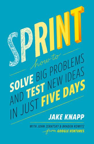 Sprint: How To Solve Big Problems and Test New Ideas in Just Five Days (Hardback)