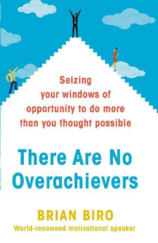 There Are No Overachievers: Seizing Your Windows of Opportunity to Do More than You Thought Possible (Hardback)