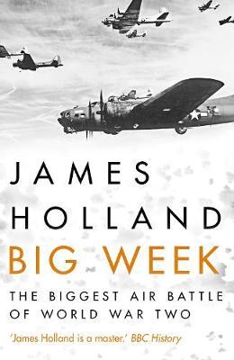 Big Week: The Biggest Air Battle of World War Two (Hardback)