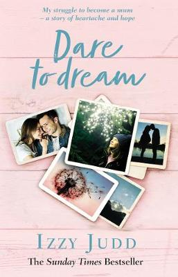 Dare to Dream: My Struggle to Become a Mum - A Story of Heartache and Hope (Hardback)