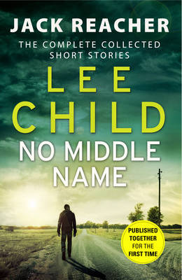 No Middle Name: The Complete Collected Jack Reacher Stories - Jack Reacher Short Stories (Hardback)