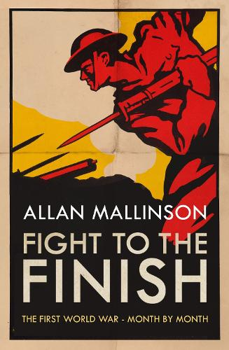 Fight to the Finish: The First World War - Month by Month (Hardback)