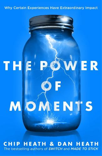 The Power of Moments: Why Certain Experiences Have Extraordinary Impact (Paperback)