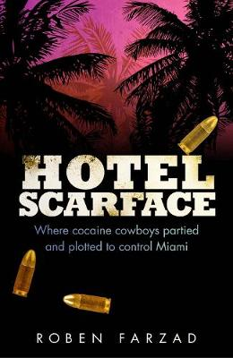 Hotel Scarface: Where Cocaine Cowboys Partied and Plotted to Control Miami (Hardback)