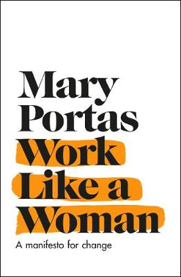 Work Like a Woman: A Manifesto For Change (Hardback)