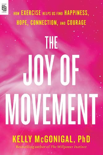 The Joy Of Movement: How Exercise Helps Us Find Happiness, Hope, Connection, and Courage (Paperback)