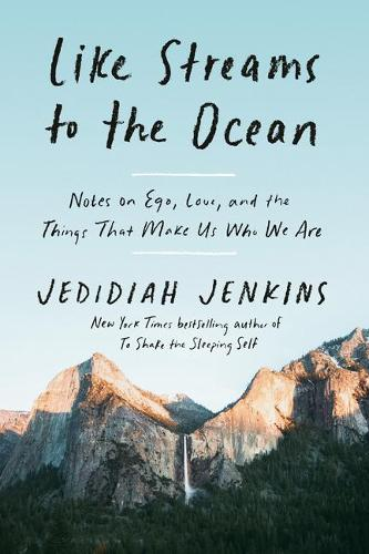 Like Streams to the Ocean: Notes on Ego, Love, and the Things that Make Us who We Are (Hardback)