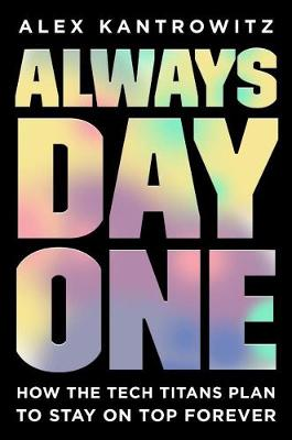Always Day One: How the Tech Titans Plan to Stay on Top Forever (Paperback)