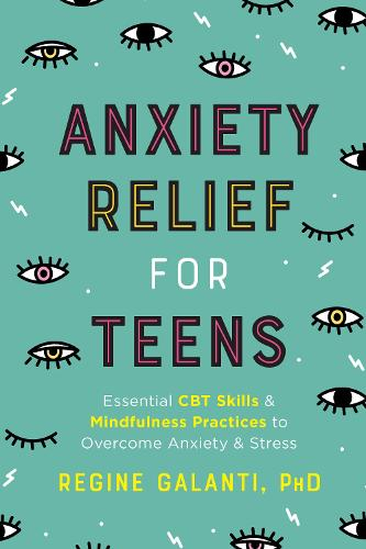 Anxiety Relief for Teens: Essential CBT Skills and Mindfulness Practices to Overcome Anxiety and Stress (Paperback)