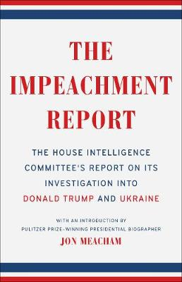 The Impeachment Report: The House Intelligence Committee's Report on Its Investigation into Donald Trump and Ukraine (Paperback)
