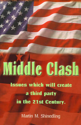 Middle Clash: Issues Which Will Create a Third Party in the 21st Century (Paperback)