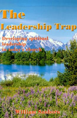 The Leadership Trap: Developing Spiritual Leadership in Today's Church (Paperback)