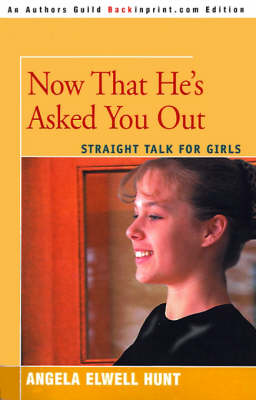 Now That He's Asked You Out: Straight Talk for Girls (Paperback)