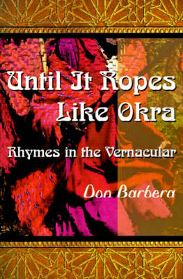 Until It Ropes Like Okra: Rhymes in the Vernacular (Paperback)