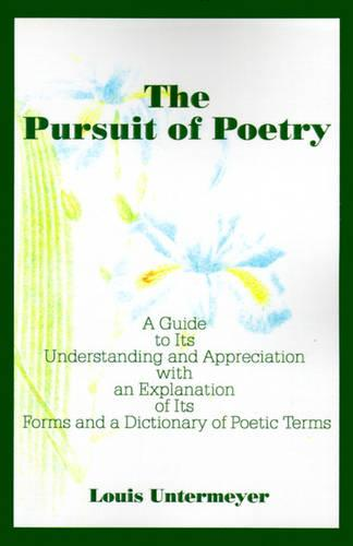 The Pursuit of Poetry: A Guide to Its Understanding and Appreciation with an Explanation of Its Forms and a Dictionary of Poetic Terms (Paperback)