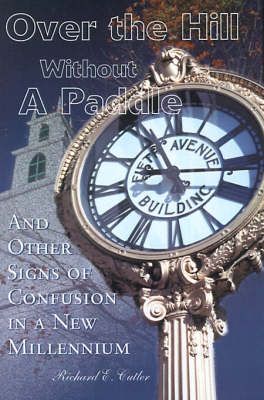 Over the Hill Without a Paddle: And Other Signs of Confusion in a New Millennium (Paperback)