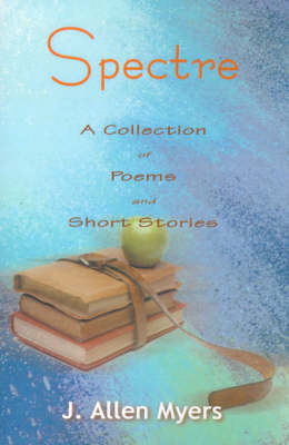 Spectre: A Collection of Poems and Short Stories (Paperback)