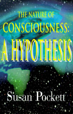 The Nature of Consciousness: A Hypothesis (Paperback)